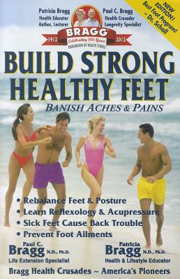 Build Strong Healthy Feet By Bragg, Patricia, Ph.D./ Bragg, Paul, Ph.d.